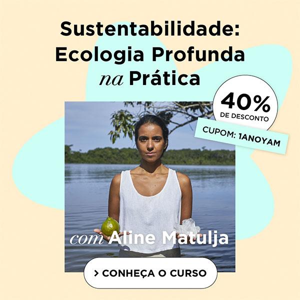 Conheça o Curso Yam de Sustentabilidade, com Aline Matulja e aproveite o desconto de 40% com o cupom: 1ANOYAM
