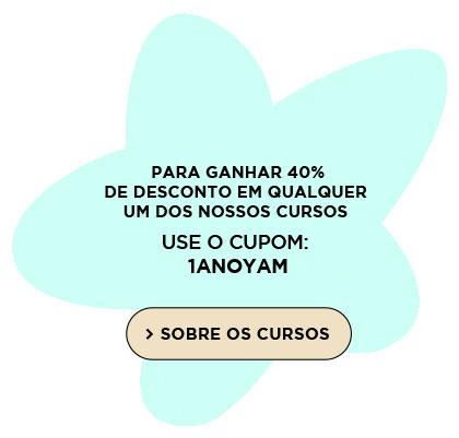 PARA GANHAR 40%DE DESCONTO EM QUALQUER UM DOS NOSSOS CURSOS USE O CUPOM: 1ANOYAM