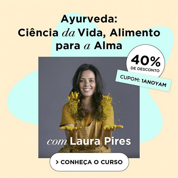 Conheça o Curso Yam de Auyrveda, com Laura Pires e aproveite o desconto de 40% com o cupom: 1ANOYAM